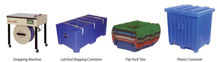Shipping Solutions: strapping machine, latched shipping container, flip pack tote, plastic container