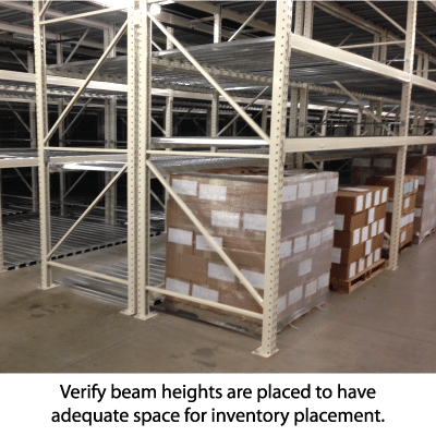 Verify beam heights are placed to have adequate space for inventory placement.