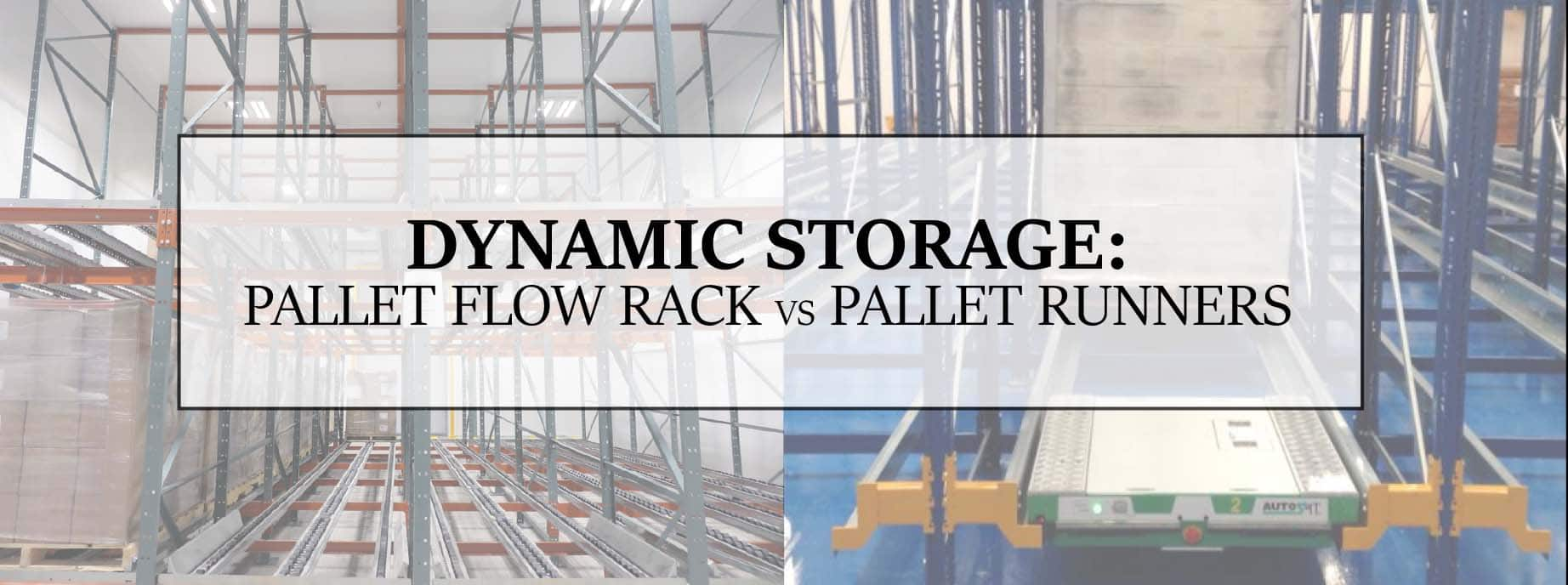 Dynamic Storage Systems - Pallet Flow vs Pallet Runners
